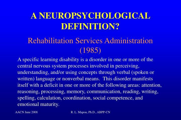 A NEUROPSYCHOLOGICAL DEFINITION?