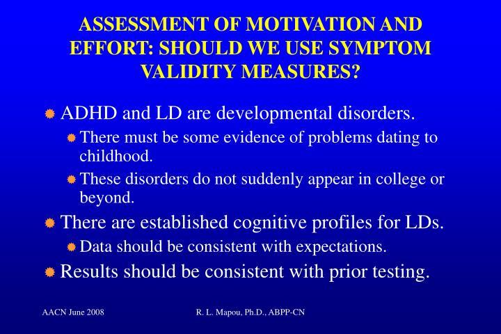 ASSESSMENT OF MOTIVATION AND EFFORT: SHOULD WE USE SYMPTOM VALIDITY MEASURES?