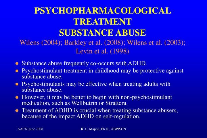 PSYCHOPHARMACOLOGICAL TREATMENT