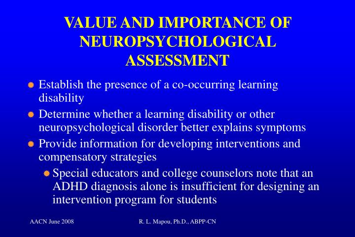 VALUE AND IMPORTANCE OF NEUROPSYCHOLOGICAL ASSESSMENT