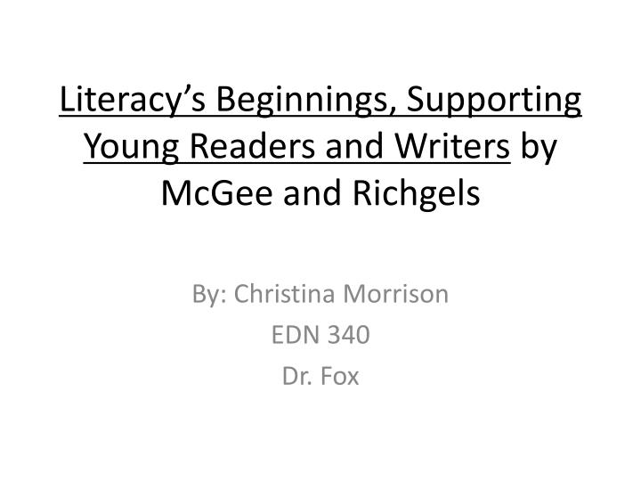 literacy s beginnings supporting young readers and writers by mcgee and richgels n.