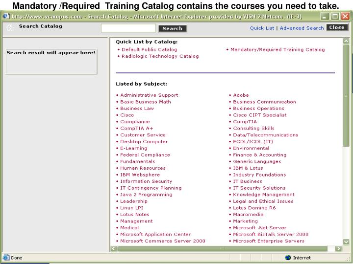 Mandatory /Required  Training Catalog contains the courses you need to take.