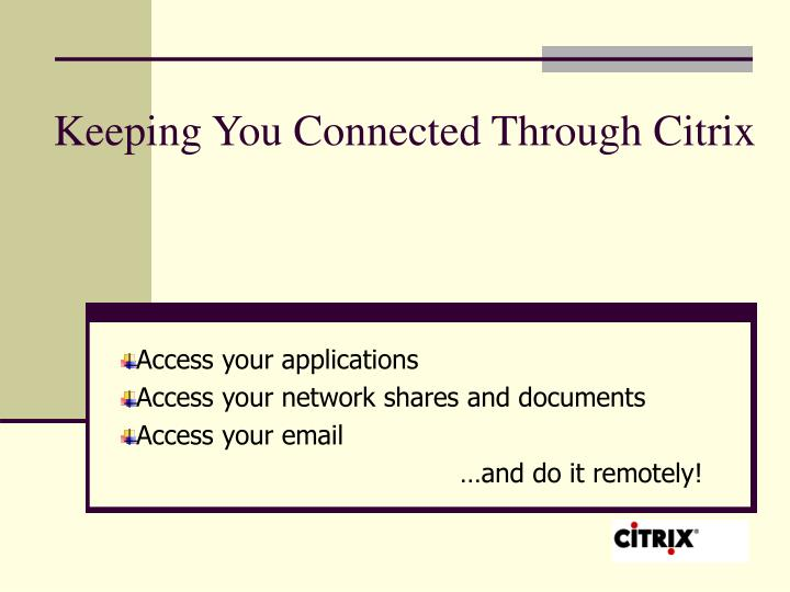 keeping you connected through citrix n.