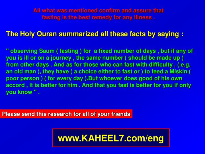 All what was mentioned confirm and assure that fasting is the best remedy for any illness .