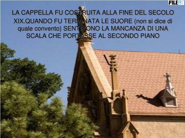 LA CAPPELLA FU COSTRUITA ALLA FINE DEL SECOLO