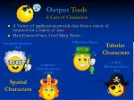 output tools a cast of characters