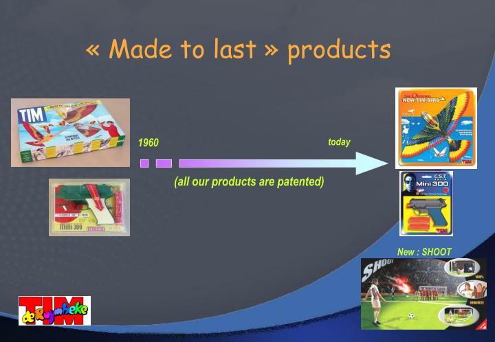 «Made to last» products