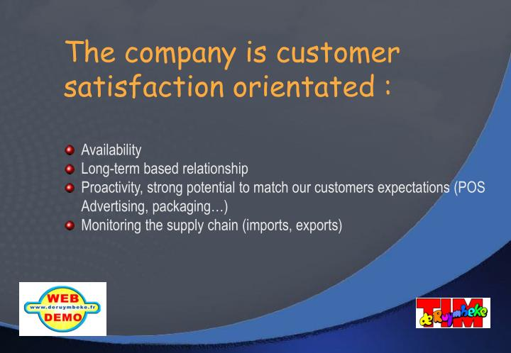The company is customer satisfaction orientated :