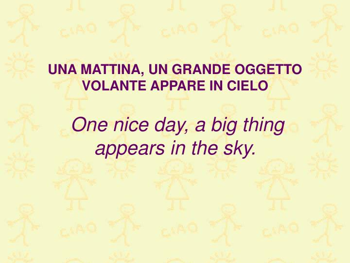 Una mattina un grande oggetto volante appare in cielo one nice day a big thing appears in the sky