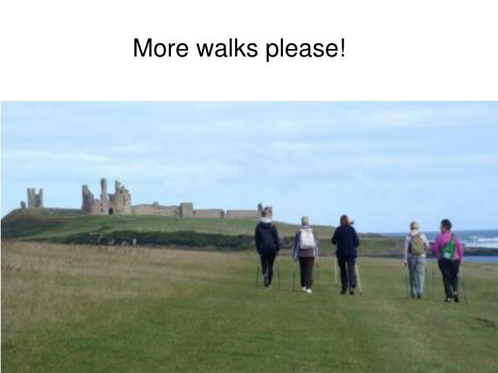 More walks please!