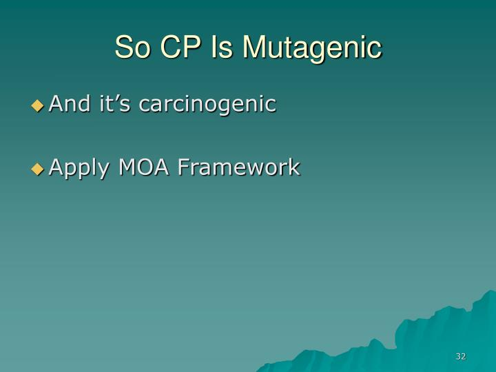 So CP Is Mutagenic