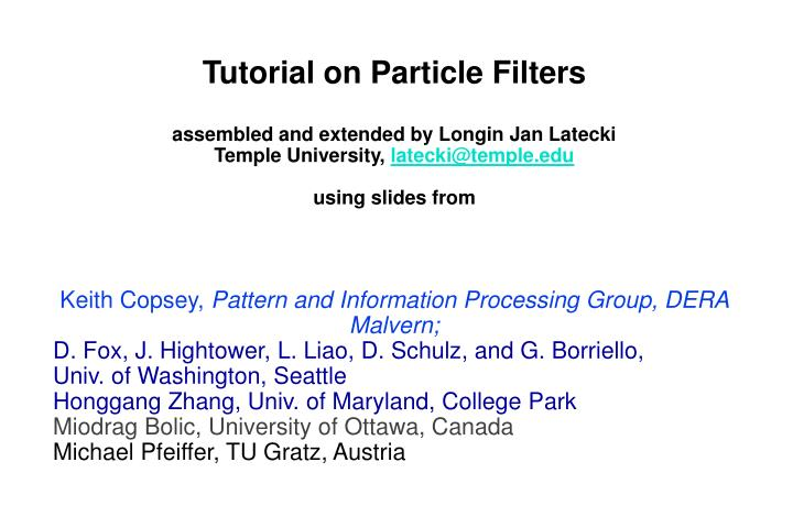 PPT - Tutorial on Particle Filters assembled and extended by