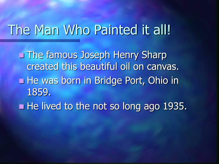 The Man Who Painted it all!