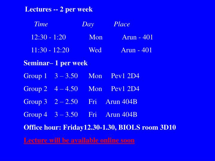 Lectures -- 2 per week