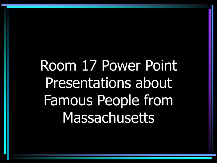 room 17 power point presentations about famous people from massachusetts n.