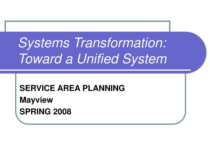 Systems transformation toward a unified system