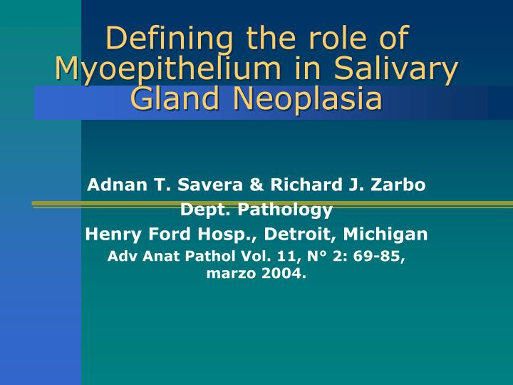 defining the role of myoepithelium in salivary gland neoplasia n.