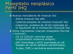 mioepitelio neopl sico perfil ihq3