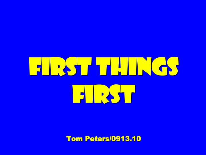 first things first tom peters 0913 10 n.