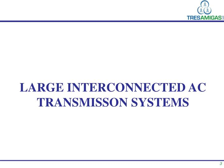LARGE INTERCONNECTED AC TRANSMISSON SYSTEMS
