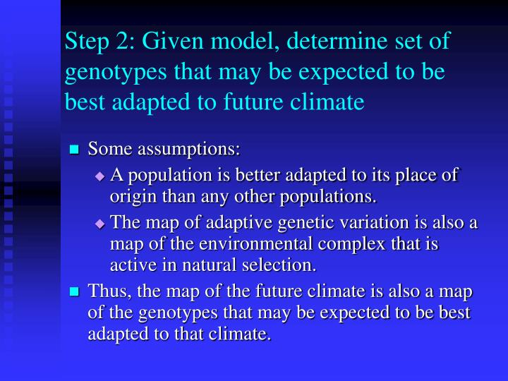 Step 2: Given model, determine set of genotypes that may be expected to be best adapted to future climate