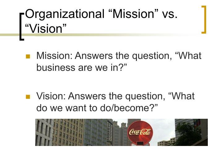 "Organizational ""Mission"" vs. ""Vision"""