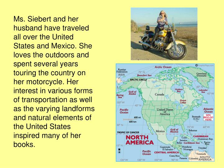 Ms. Siebert and her husband have traveled all over the United States and Mexico. She loves the outdo...