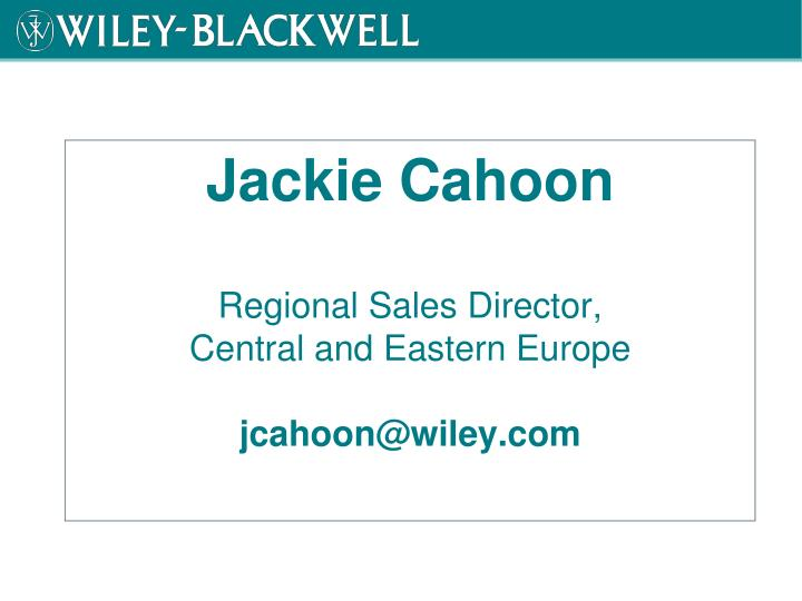 Jackie cahoon regional sales director central and eastern europe jcahoon@wiley com