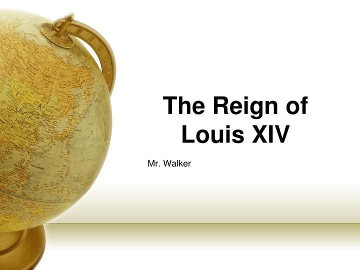 The reign of louis xiv