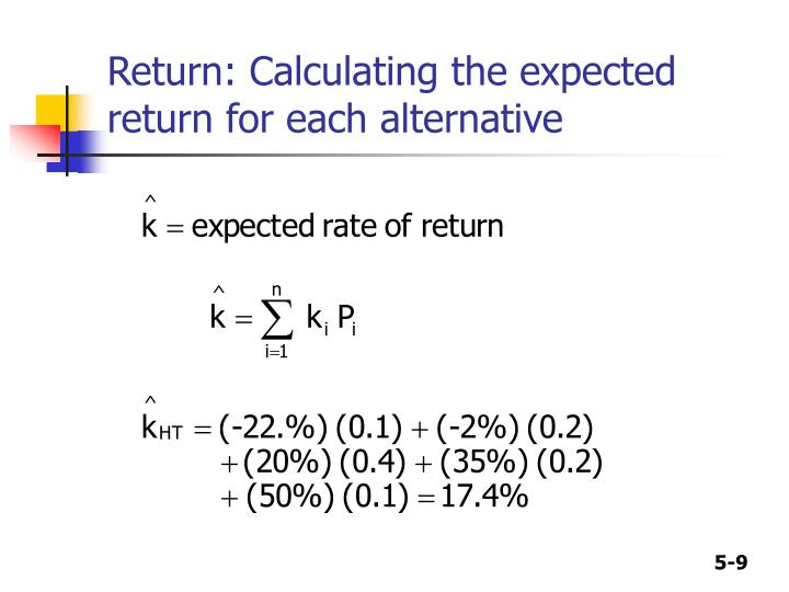 Return: Calculating the expected return for each alternative