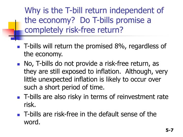 Why is the T-bill return independent of the economy?  Do T-bills promise a completely risk-free return?