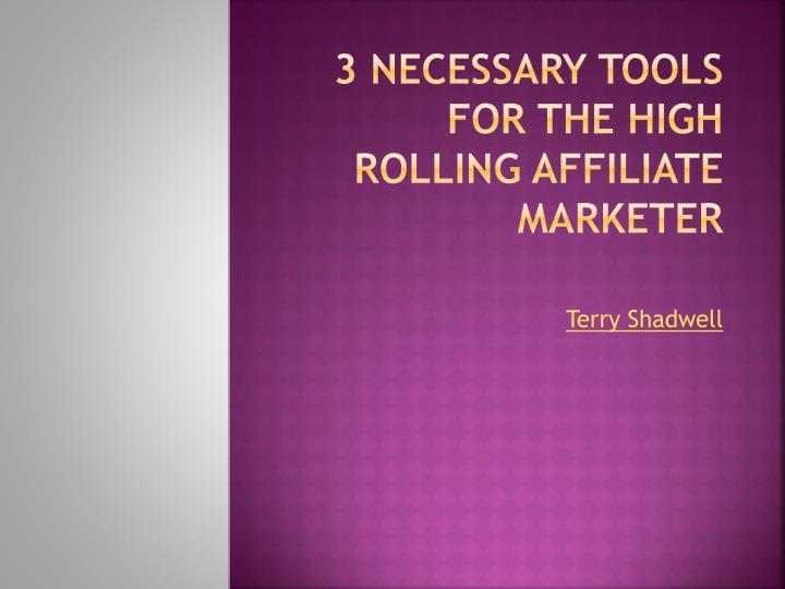 3 necessary tools for the high rolling affiliate marketer n.