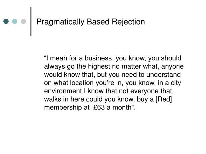 Pragmatically Based Rejection