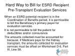 hard way to bill for esrd recipient pre transplant evaluation services