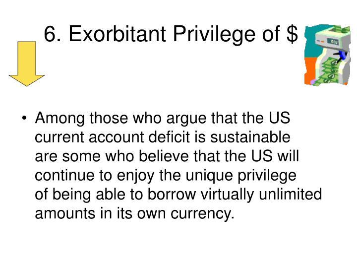 6. Exorbitant Privilege of $