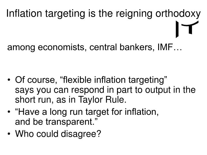 Inflation targeting is the reigning orthodoxy