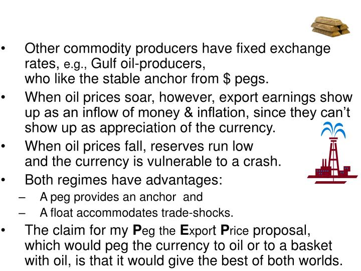 Other commodity producers have fixed exchange rates,