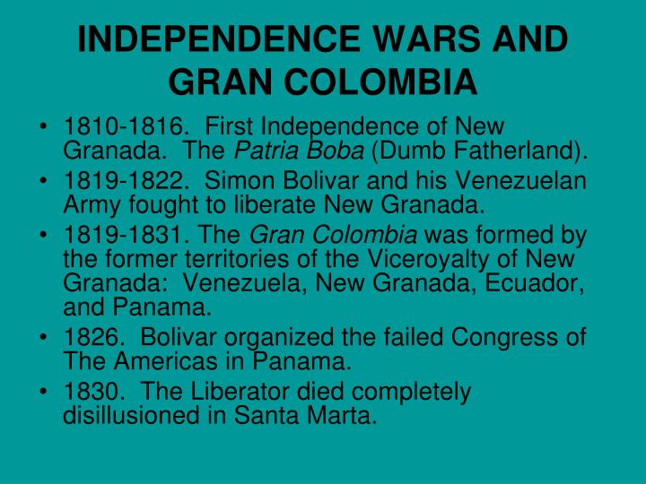 INDEPENDENCE WARS AND GRAN COLOMBIA