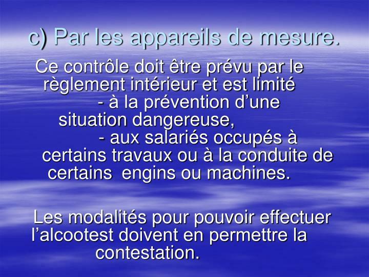 Ce contrôle doit être prévu par le règlement intérieur et est limité             - à la prévention d'une   situationdangereuse,      - aux salariés occupés à certains travaux ou à la conduite de certainsengins ou machines.