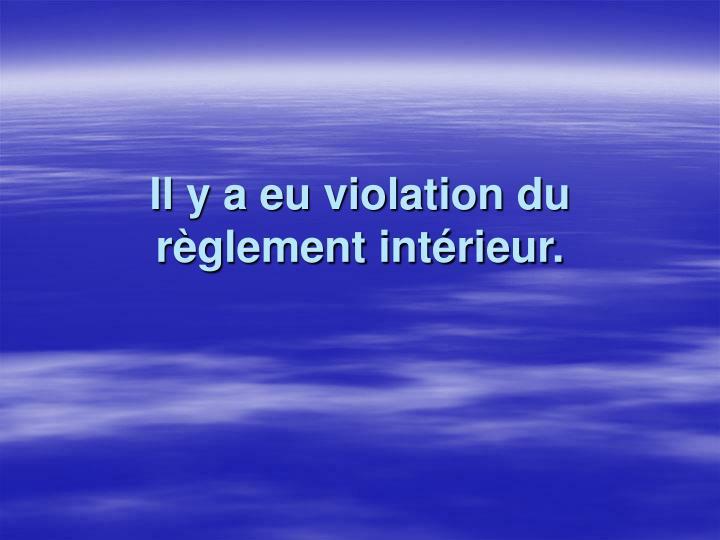 Il y a eu violation du règlement intérieur.