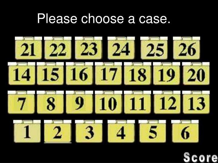 Please choose a case.