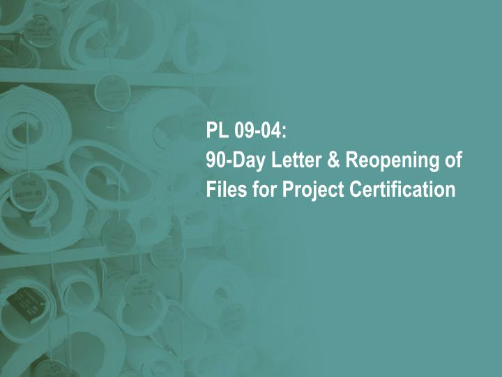 Pl 09 04 90 day letter reopening of files for project certification