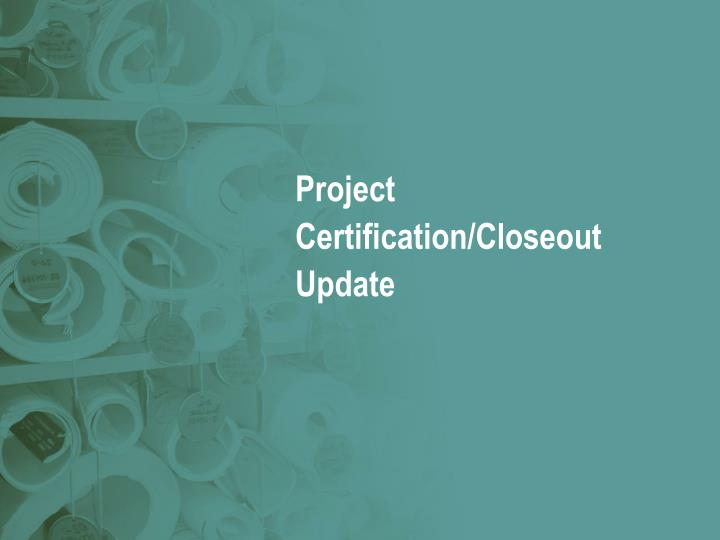 Project certification closeout update