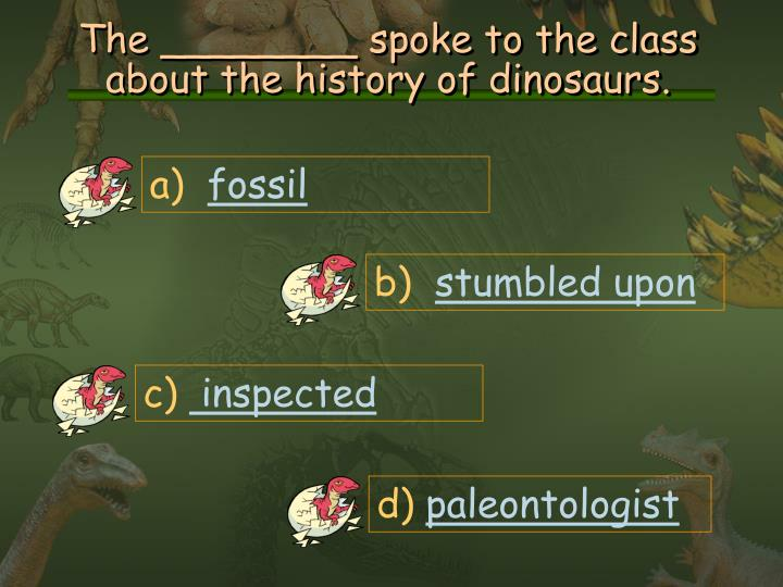 The ________ spoke to the class about the history of dinosaurs.