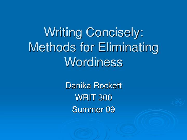 Writing concisely methods for eliminating wordiness