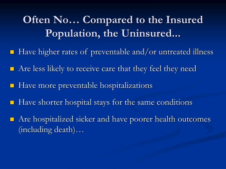 Often No… Compared to the Insured Population, the Uninsured...