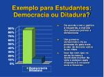 exemplo para estudantes democracia ou ditadura