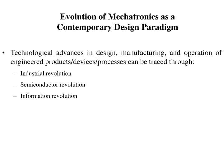 Evolution of Mechatronics as a Contemporary Design Paradigm