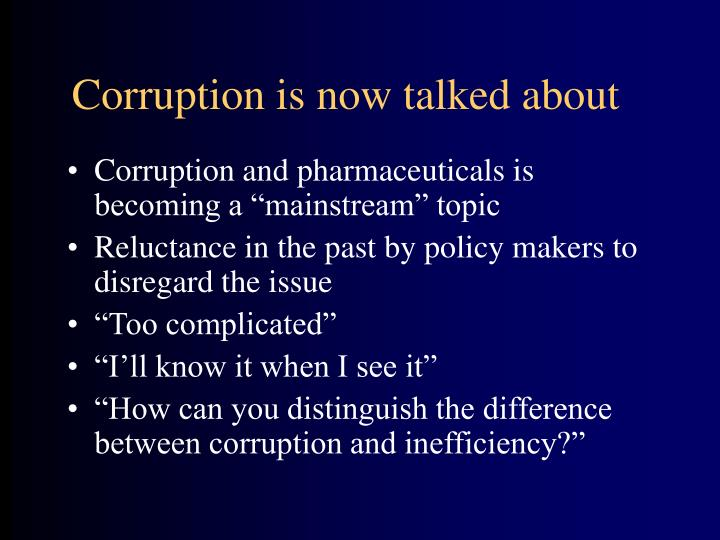 "Corruption and pharmaceuticals is becoming a ""mainstream"" topic"