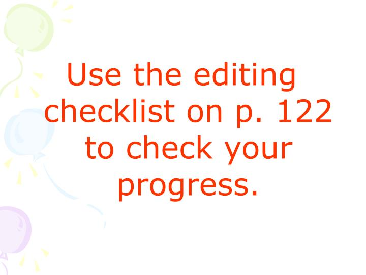 Use the editing checklist on p. 122 to check your progress.